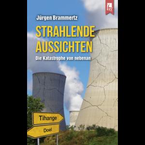 Jürgen Brammertz Roman über Tihange – Strahlende Aussichten