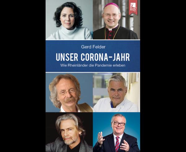 Wie das Rheinland Corona erlebt - Gespräche mit Jean Pütz, Uwe Janssens und vielen anderen bekannten und unbekannten Persönlichkeiten