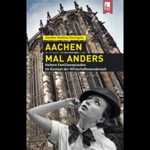 Aachen in den Wirtschaftswunderjahren - Auf Erlebnistour mit Günther Matthias Köschgens